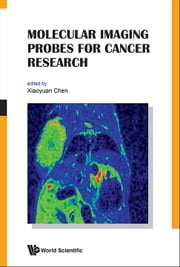 Molecular Imaging Probes for Cancer Research ebook by Xiaoyuan Chen