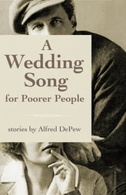 A Wedding Song for Poorer People ebook by Alfred DePew