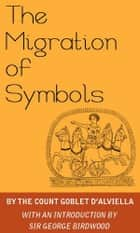 The Migration of Symbols ebook by Goblet d'Alviella
