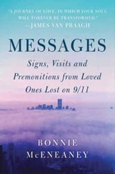 Messages - Signs, Visits, and Premonitions from Loved Ones Lost on 9/11 ebook by Bonnie McEneaney