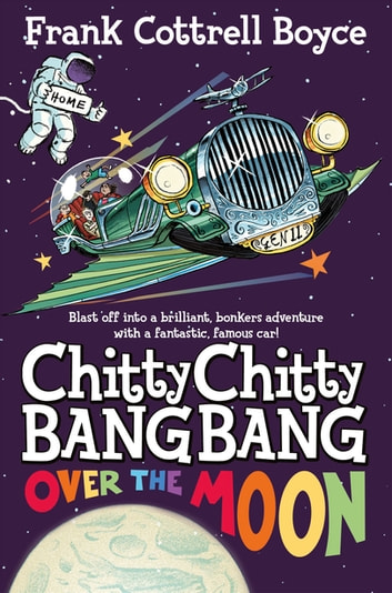 Chitty Chitty Bang Bang Over the Moon ebook by Frank Cottrell Boyce
