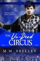 The Un-Dead Circus ebook by M.M. Shelley
