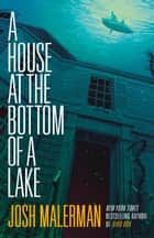 A House at the Bottom of a Lake ebook by Josh Malerman