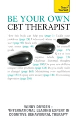 Be Your Own CBT Therapist: Teach Yourself ebook by Windy Dryden
