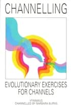 Channelling - Evolutionary Exercises for Channels ebook by Barbara Burns