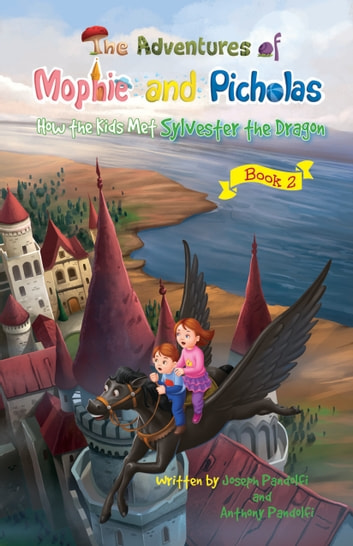The Adventures of Mophie and Picholas: Book 2 - How the Kids Met Sylvester the Dragon ebook by Joseph Pandolfi,Anthony Pandolfi