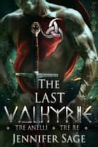 The Last Valkyrie - Tre Anelli - Tre Re ebook by Jennifer Sage