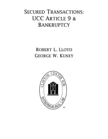 Secured Transactions - UCC Article 9 & Bankruptcy ebook by Robert L. Lloyd and George W. Kuney