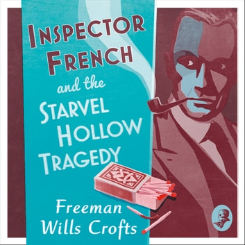 Inspector French and the Starvel Hollow Tragedy (Inspector French Mystery) audiobook by Freeman Wills Crofts