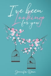 I've Been Looking for You ebook by Jennifer Dean