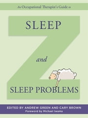 An Occupational Therapist's Guide to Sleep and Sleep Problems ebook by Andrew Green,Cary Brown,Michael Iwama,Sue Wilson,Claire Durant,Chris Alford,Dietmar Hank,Jane Hicks,Jillian Smith-Windsor,Jillian Franklin,Julie Boswell,Jennifer Thai,Eva Nakopoulou,Megan Wale,Emma Wood,Nicole Laberge,Anna Asadi-Moghaddam,Diana Hurley,Katie MacQueen,Katherine Gaylarde,Fiona Wright