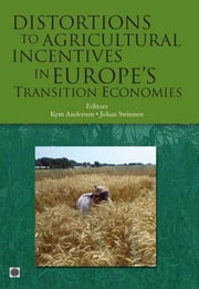 Distortions to Agricultural Incentives in Europe's Transition Economies ebook by Anderson, Kym