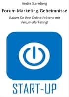 Forum Marketing-Geheimnisse - Bauen Sie Ihre Online-Präsenz mit Forum-Marketing! ebook by Andre Sternberg