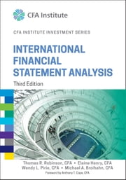 International Financial Statement Analysis ebook by Thomas R. Robinson,Elaine Henry,Wendy L. Pirie,Michael A. Broihahn,Anthony T. Cope