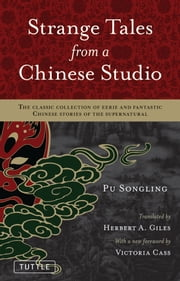 Strange Tales from a Chinese Studio - The classic collection of eerie and fantastic Chinese stories of the supernatural ebook by Herbert A. Giles,Victoria Cass,Pu Songling