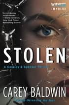 Stolen - A Cassidy & Spenser Thriller ebook by Carey Baldwin