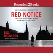 Red Notice - A True Story of High Finance, Murder, and One Man's Fight for Justice audiobook by Bill Browder