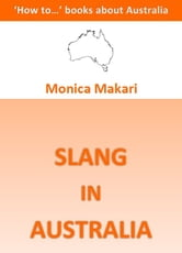 Slang in Australia ebook by Monica Makari