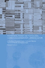 Postmodern, Feminist and Postcolonial Currents in Contemporary Japanese Culture - A Reading of Murakami Haruki, Yoshimoto Banana, Yoshimoto Takaaki and Karatani Kojin ebook by Fuminobu Murakami