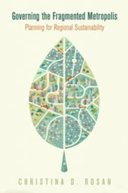 Governing the Fragmented Metropolis: Planning for Regional Sustainability ebook by Rosan, Christina D.