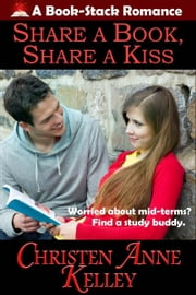 Share a Book, Share a Kiss ebook by Christen Anne Kelley