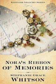 Nora's Ribbon of Memories: Keepsake Legacies Series - Book Three ebook by Stephanie Grace Whitson