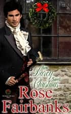 How Darcy Saved Christmas - A Pride and Prejudice Holiday Tale ebook by Rose Fairbanks