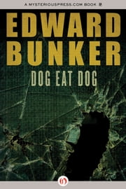 Dog Eat Dog ebook by Edward Bunker