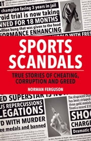 Sports Scandals: True Stories of Cheating, Corruption and Greed ebook by Norman Ferguson