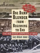 One Damn Blunder from Beginning to End ebook by Gary Dillard Joiner