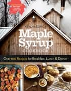 Maple Syrup Cookbook, 3rd Edition - Over 100 Recipes for Breakfast, Lunch & Dinner ebook by Ken Haedrich, Marion Cunningham