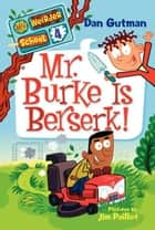 My Weirder School #4: Mr. Burke Is Berserk! ebook by Dan Gutman, Jim Paillot