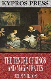 The Tenure of Kings and Magistrates ebook by John Milton