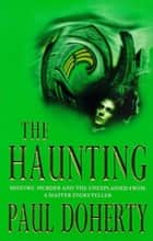 The Haunting - History, murder and the unexplained in a gripping Victorian mystery ebook by Paul Doherty
