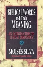 Biblical Words and Their Meaning ebook by Moisés Silva