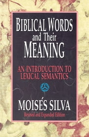Biblical Words and Their Meaning - An Introduction to Lexical Semantics ebook by Moisés Silva
