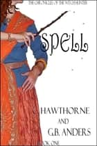 Spell (The Chronicles of the Witch Hunter, Book 1) ebook by C. Hawthorne, G.B. Anders