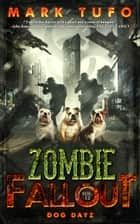 Zombie Fallout 12 - Dog Dayz ebook by