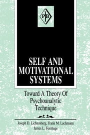 Self and Motivational Systems - Towards A Theory of Psychoanalytic Technique ebook by Joseph D. Lichtenberg,Frank M. Lachmann,James L. Fosshage