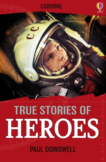 True Stories of Heroes: Usborne True Stories eBook by Paul Dowswell