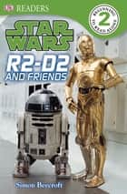 DK Readers L2: Star Wars: R2-D2 and Friends ebook by Simon Beecroft