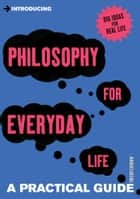 Introducing Philosophy for Everyday Life ebook by Trevor Curnow