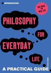 Introducing Philosophy for Everyday Life - A Practical Guide ebook by Trevor Curnow