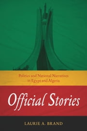 Official Stories - Politics and National Narratives in Egypt and Algeria ebook by Laurie Brand