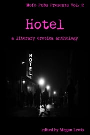 Hotel - A Literary Erotica Anthology ebook by Parker Marlo, Zac Blue, Reiver Scott,...