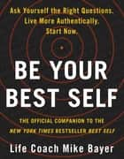 Be Your Best Self - The Official Companion to the New York Times Bestseller Best Self ebook by Mike Bayer