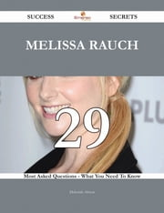 Melissa Rauch 29 Success Secrets - 29 Most Asked Questions On Melissa Rauch - What You Need To Know ebook by Deborah Alston