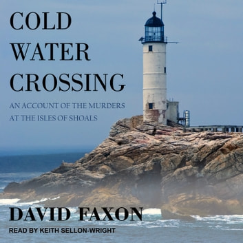 Cold Water Crossing - An Account of the Murders at the Isles of Shoals audiobook by David Faxon