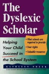 The Dyslexic Scholar - Helping Your Child Achieve Academic Success ebook by Kathleen Nosek