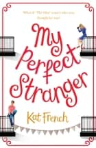 My Perfect Stranger - A hilarious tale of looking for love 電子書 by Kat French